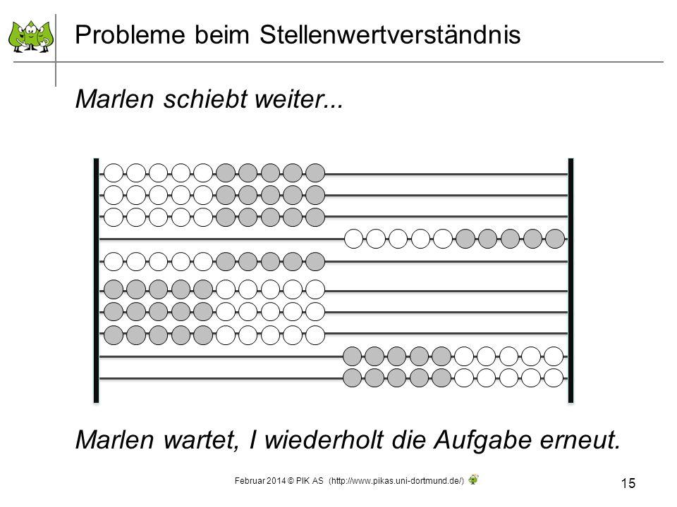 Probleme beim Stellenwertverständnis Marlen schiebt weiter... Marlen wartet, I wiederholt die Aufgabe erneut. 15 Februar 2014 © PIK AS (http://www.pik