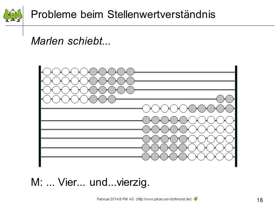 Probleme beim Stellenwertverständnis Marlen schiebt... M:... Vier... und...vierzig. 16 Februar 2014 © PIK AS (http://www.pikas.uni-dortmund.de/)