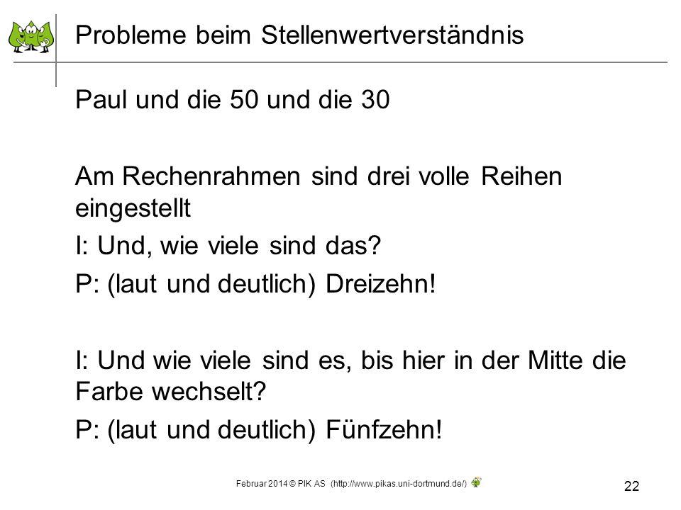 Probleme beim Stellenwertverständnis Paul und die 50 und die 30 Am Rechenrahmen sind drei volle Reihen eingestellt I: Und, wie viele sind das? P: (lau