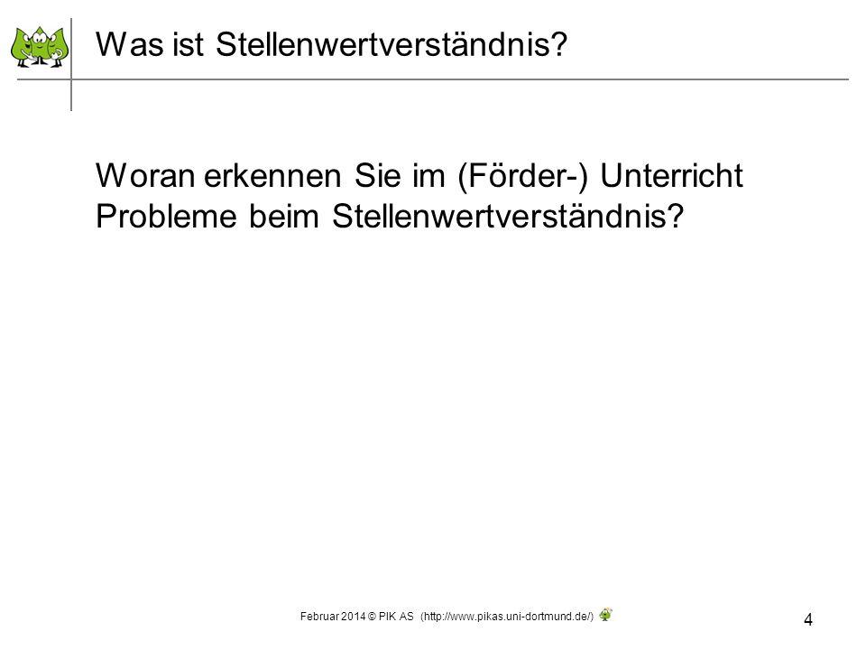 Was ist Stellenwertverständnis? Woran erkennen Sie im (Förder-) Unterricht Probleme beim Stellenwertverständnis? 4 Februar 2014 © PIK AS (http://www.p