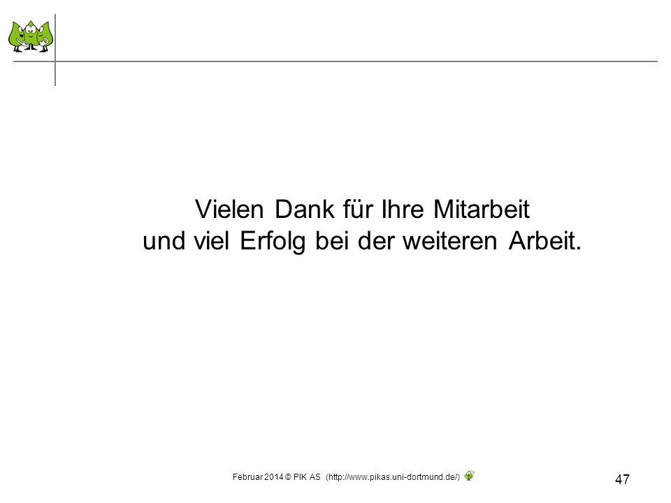 Vielen Dank für Ihre Mitarbeit und viel Erfolg bei der weiteren Arbeit. 47 Februar 2014 © PIK AS (http://www.pikas.uni-dortmund.de/)
