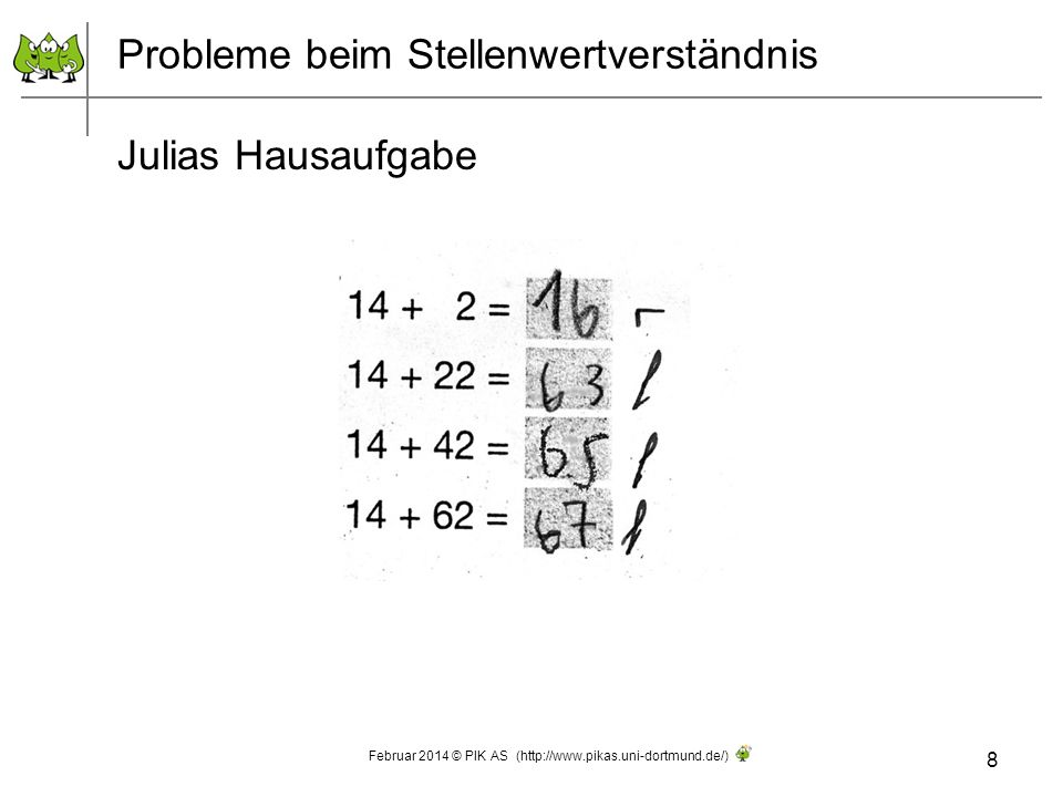 Probleme beim Stellenwertverständnis Julias Hausaufgabe 8 Februar 2014 © PIK AS (http://www.pikas.uni-dortmund.de/)