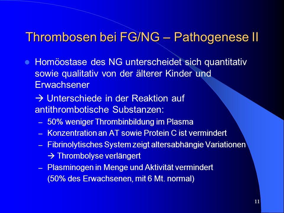 11 Thrombosen bei FG/NG – Pathogenese II Homöostase des NG unterscheidet sich quantitativ sowie qualitativ von der älterer Kinder und Erwachsener Unte