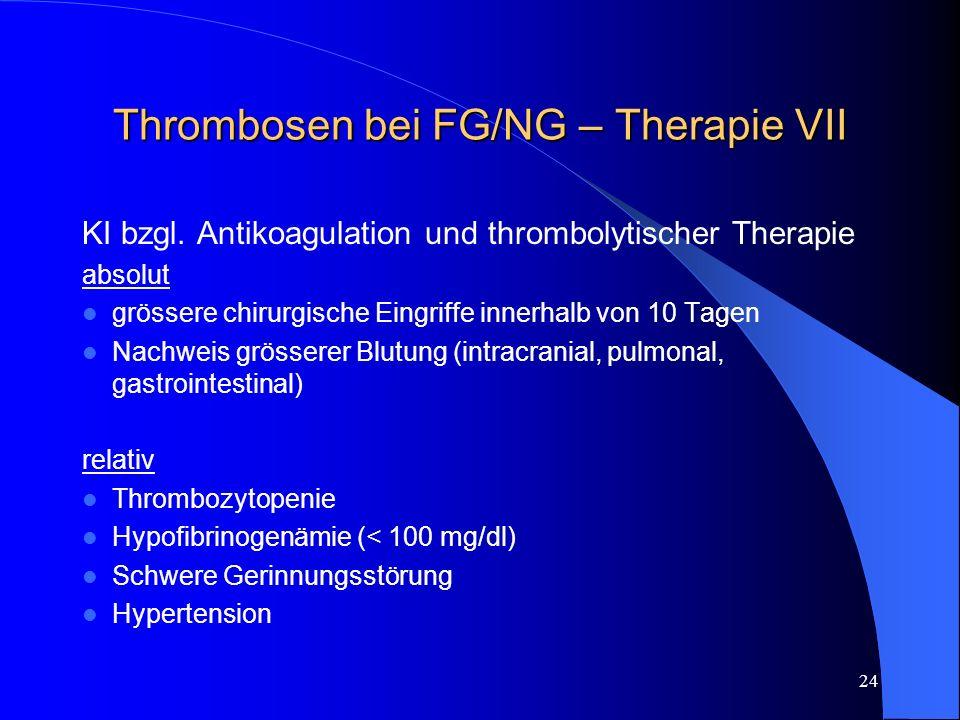 24 Thrombosen bei FG/NG – Therapie VII KI bzgl. Antikoagulation und thrombolytischer Therapie absolut grössere chirurgische Eingriffe innerhalb von 10