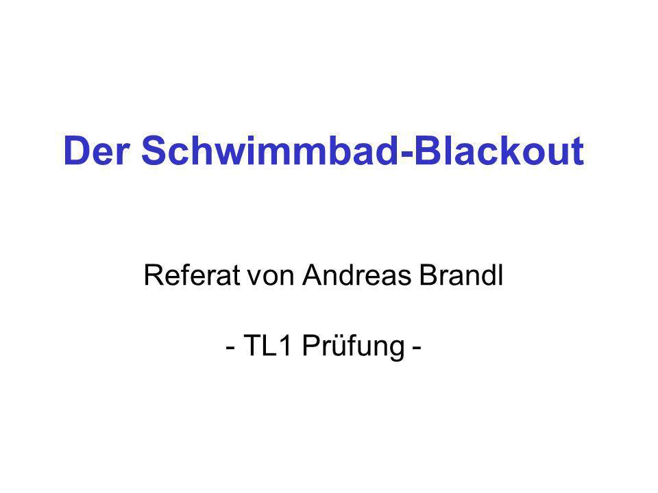 Der Schwimmbad-Blackout Referat von Andreas Brandl - TL1 Prüfung -