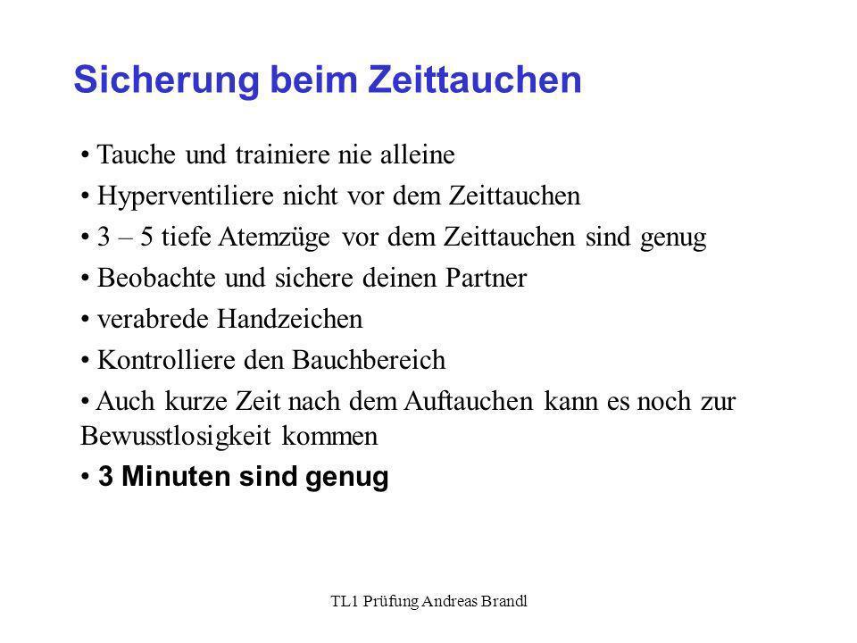 TL1 Prüfung Andreas Brandl Sicherung beim Zeittauchen Tauche und trainiere nie alleine Hyperventiliere nicht vor dem Zeittauchen 3 – 5 tiefe Atemzüge