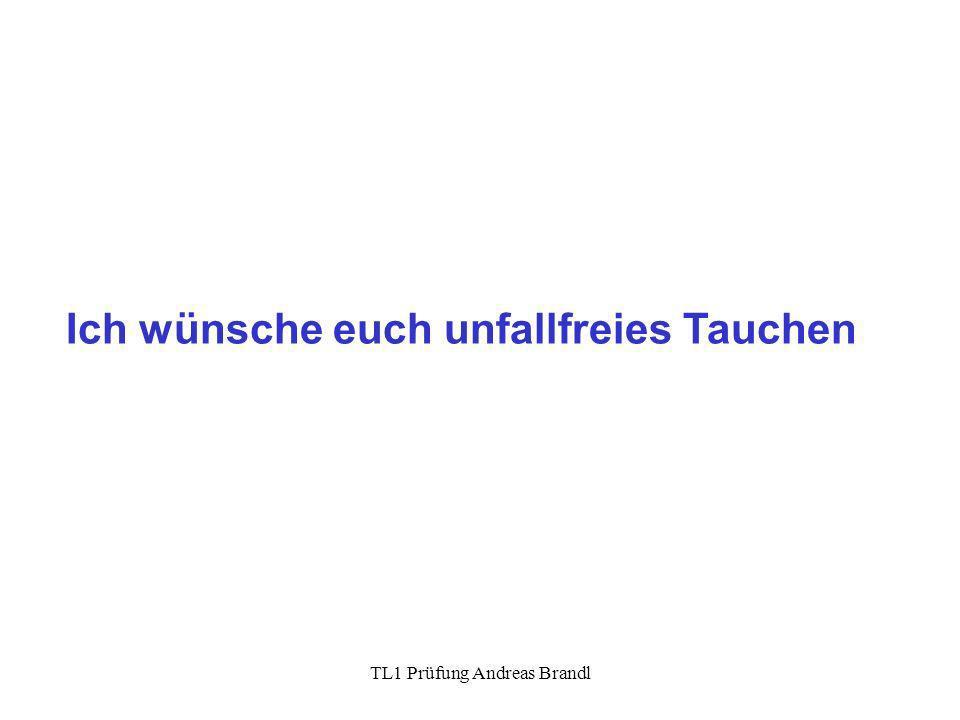 TL1 Prüfung Andreas Brandl Ich wünsche euch unfallfreies Tauchen