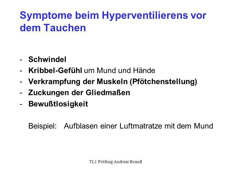 TL1 Prüfung Andreas Brandl Symptome beim Hyperventilierens vor dem Tauchen -Schwindel -Kribbel-Gefühl um Mund und Hände -Verkrampfung der Muskeln (Pfö