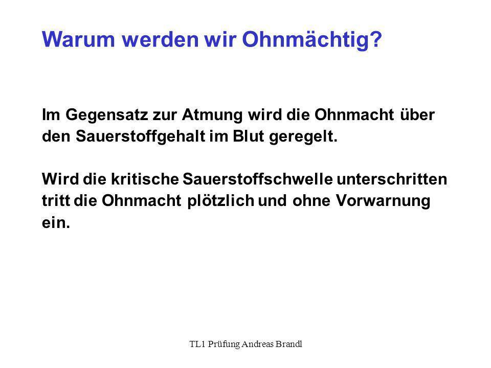 TL1 Prüfung Andreas Brandl Warum werden wir Ohnmächtig? Im Gegensatz zur Atmung wird die Ohnmacht über den Sauerstoffgehalt im Blut geregelt. Wird die