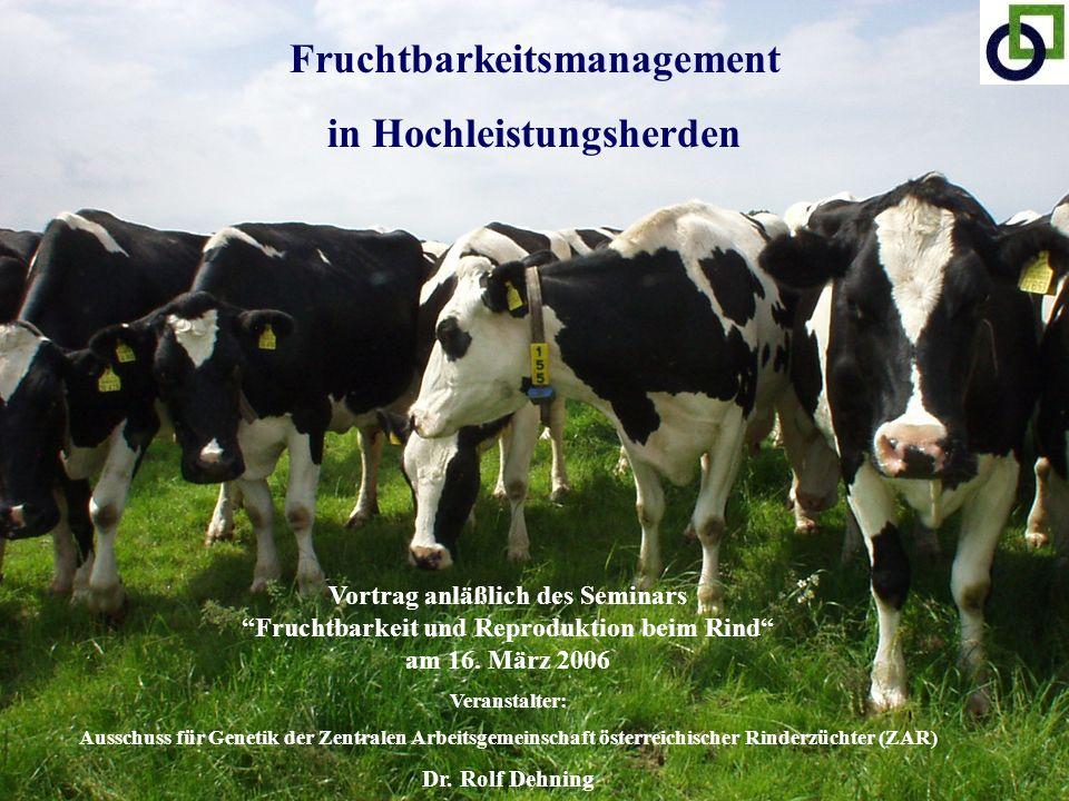 Fruchtbarkeitsmanagement in Hochleistungsherden Vortrag anläßlich des SeminarsFruchtbarkeit und Reproduktion beim Rind am 16. März 2006 Veranstalter:
