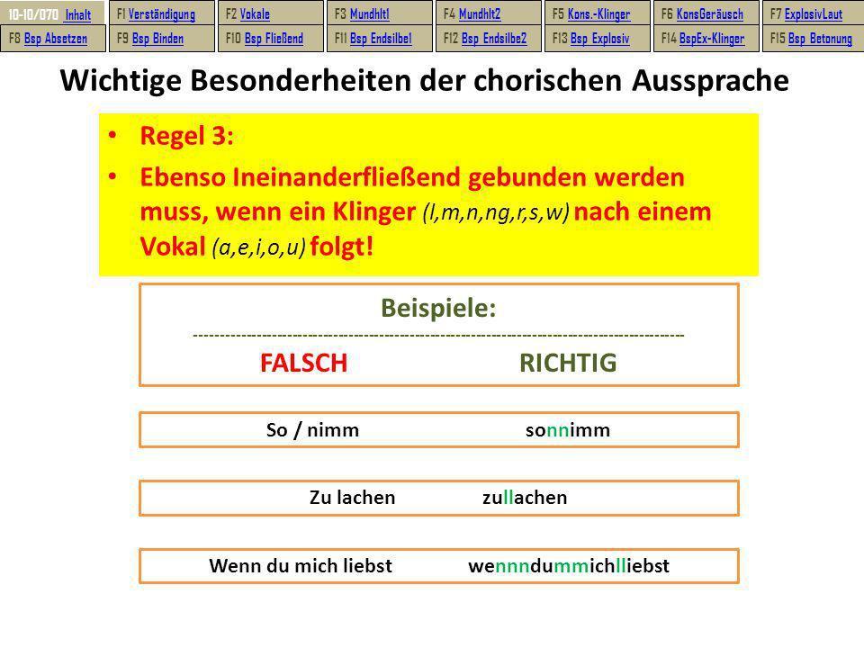 Wichtige Besonderheiten der chorischen Aussprache Regel 3: Ebenso Ineinanderfließend gebunden werden muss, wenn ein Klinger (l,m,n,ng,r,s,w) nach eine