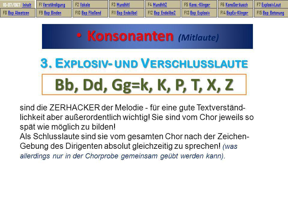 Konsonanten Konsonanten (Mitlaute) Bb, Dd, Gg=k, K, P, T, X, Z 3. EXPLOSIV- UND VERSCHLUSSLAUTE sind die ZERHACKER der Melodie - für eine gute Textver