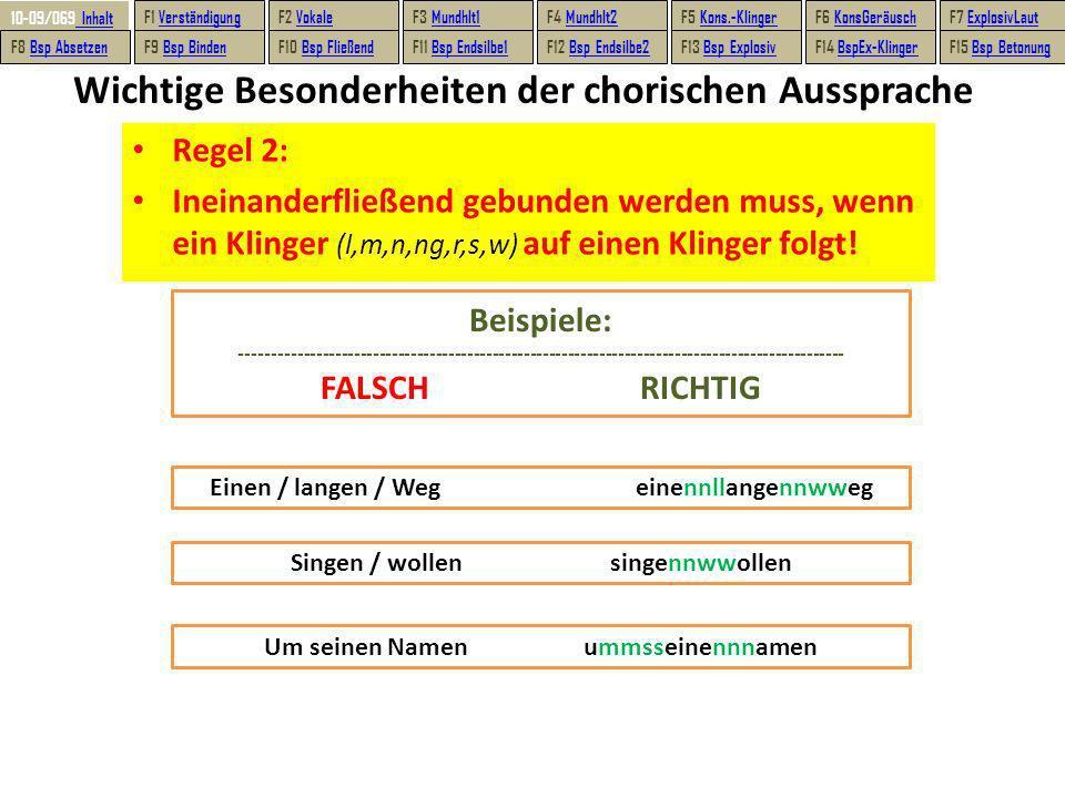 Wichtige Besonderheiten der chorischen Aussprache Regel 3: Ebenso Ineinanderfließend gebunden werden muss, wenn ein Klinger (l,m,n,ng,r,s,w) nach einem Vokal (a,e,i,o,u) folgt.