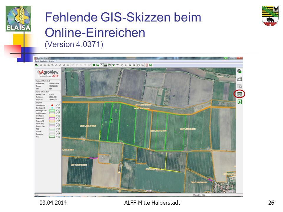 03.04.2014 ALFF Mitte Halberstadt26 Fehlende GIS-Skizzen beim Online-Einreichen (Version 4.0371)