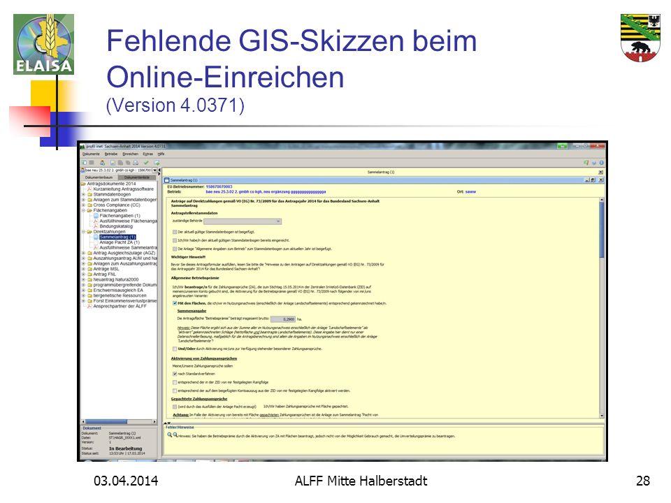 03.04.2014 ALFF Mitte Halberstadt28 Fehlende GIS-Skizzen beim Online-Einreichen (Version 4.0371)