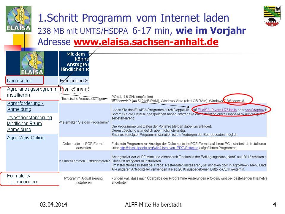 03.04.2014 ALFF Mitte Halberstadt44 1.Schritt Programm vom Internet laden 238 MB mit UMTS/HSDPA 6-17 min, wie im Vorjahr Adresse www.elaisa.sachsen-an