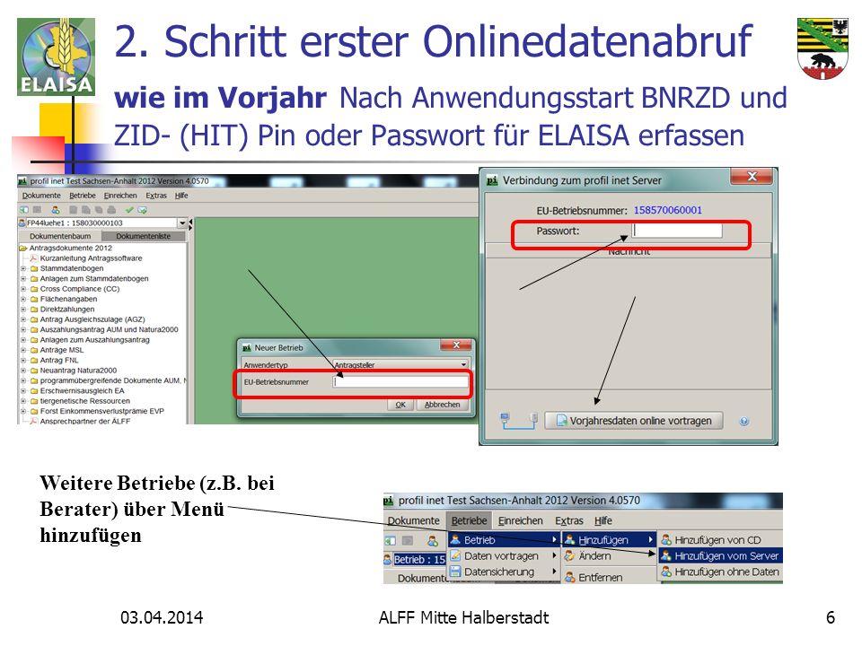03.04.2014 ALFF Mitte Halberstadt6 2. Schritt erster Onlinedatenabruf wie im Vorjahr Nach Anwendungsstart BNRZD und ZID- (HIT) Pin oder Passwort für E