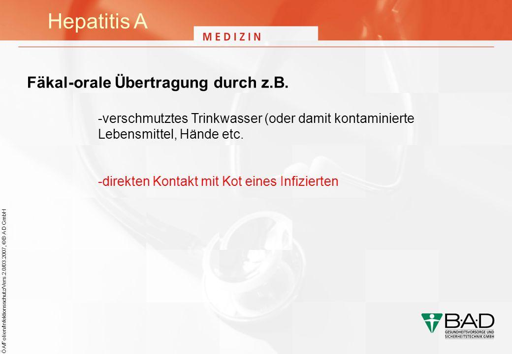 ÖA/Folien/Infektionsschutz/Vers.2.0/03.2007, © B·A·D GmbH Hepatitis A Fäkal-orale Übertragung durch z.B. -verschmutztes Trinkwasser (oder damit kontam