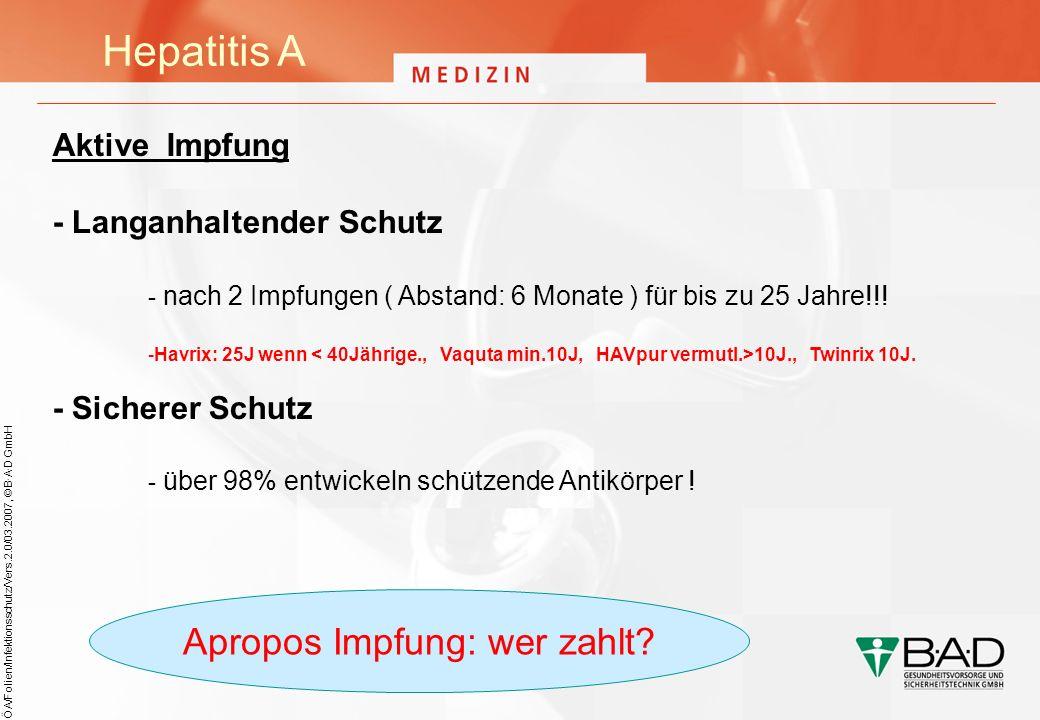 ÖA/Folien/Infektionsschutz/Vers.2.0/03.2007, © B·A·D GmbH Hepatitis A Aktive Impfung - Langanhaltender Schutz - nach 2 Impfungen ( Abstand: 6 Monate )