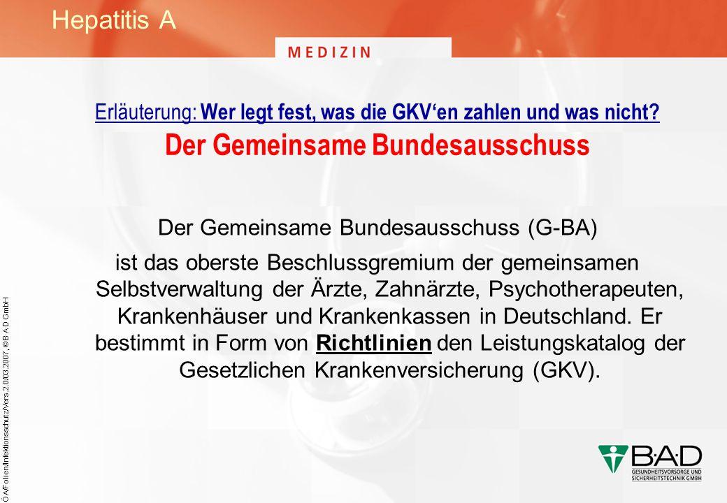 ÖA/Folien/Infektionsschutz/Vers.2.0/03.2007, © B·A·D GmbH Erläuterung: Wer legt fest, was die GKVen zahlen und was nicht? Der Gemeinsame Bundesausschu