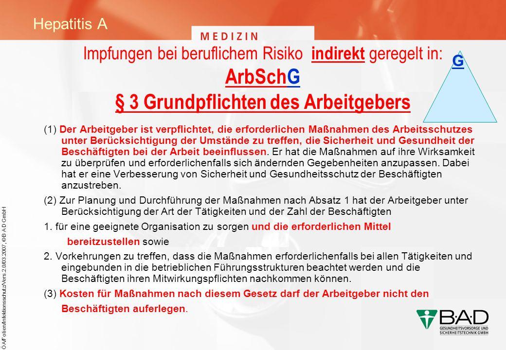 ÖA/Folien/Infektionsschutz/Vers.2.0/03.2007, © B·A·D GmbH Impfungen bei beruflichem Risiko indirekt geregelt in: ArbSchG § 3 Grundpflichten des Arbeit
