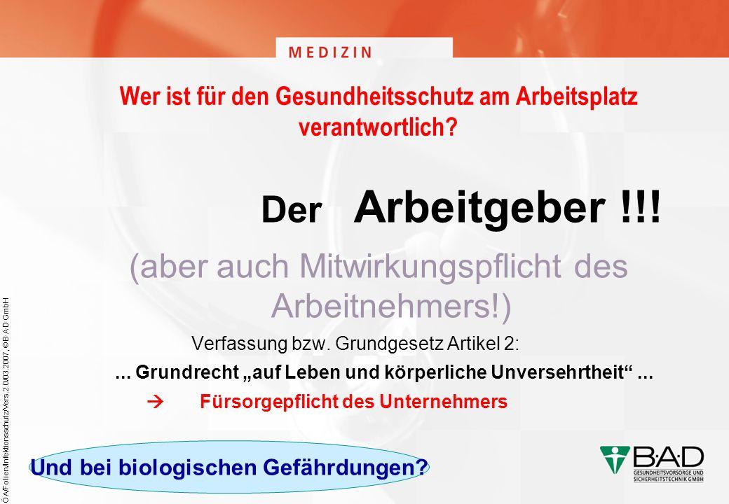 ÖA/Folien/Infektionsschutz/Vers.2.0/03.2007, © B·A·D GmbH Wer ist für den Gesundheitsschutz am Arbeitsplatz verantwortlich? Der Arbeitgeber !!! (aber