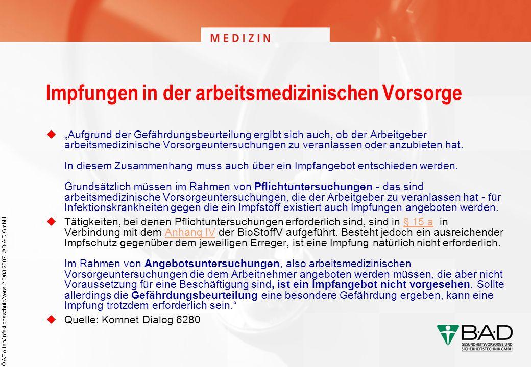ÖA/Folien/Infektionsschutz/Vers.2.0/03.2007, © B·A·D GmbH Impfungen in der arbeitsmedizinischen Vorsorge Aufgrund der Gefährdungsbeurteilung ergibt si