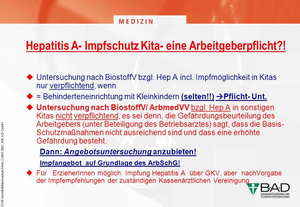 ÖA/Folien/Infektionsschutz/Vers.2.0/03.2007, © B·A·D GmbH Hepatitis A- Impfschutz Kita- eine Arbeitgeberpflicht?! Untersuchung nach BiostoffV bzgl. He