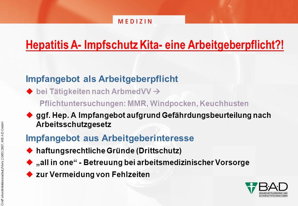 ÖA/Folien/Infektionsschutz/Vers.2.0/03.2007, © B·A·D GmbH Hepatitis A- Impfschutz Kita- eine Arbeitgeberpflicht?! Impfangebot als Arbeitgeberpflicht b