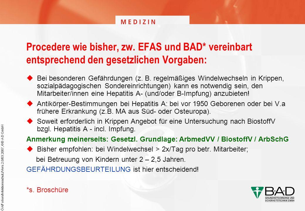 ÖA/Folien/Infektionsschutz/Vers.2.0/03.2007, © B·A·D GmbH Procedere wie bisher, zw. EFAS und BAD* vereinbart entsprechend den gesetzlichen Vorgaben: B