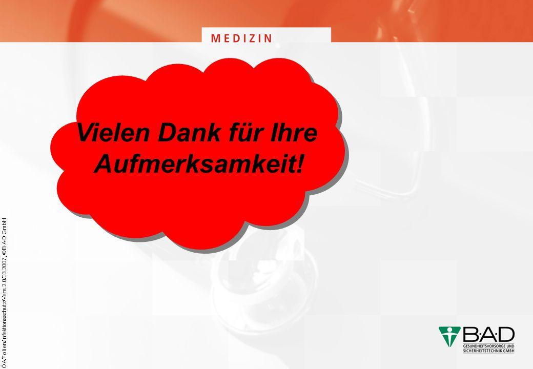 ÖA/Folien/Infektionsschutz/Vers.2.0/03.2007, © B·A·D GmbH Vielen Dank für Ihre Aufmerksamkeit!