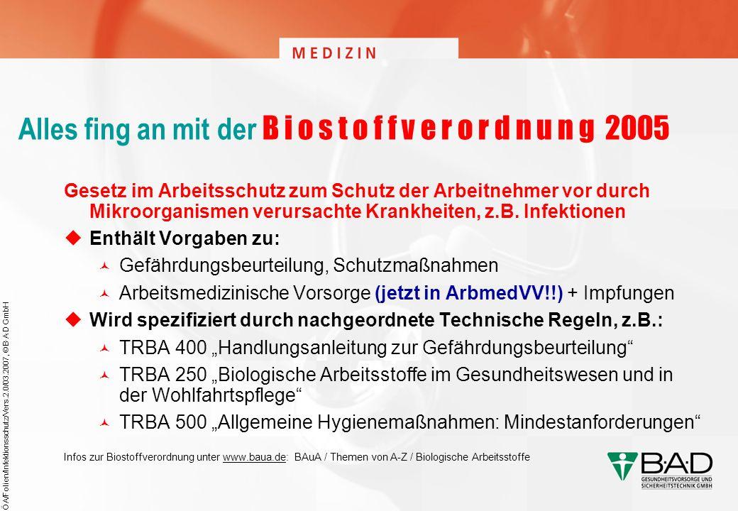 ÖA/Folien/Infektionsschutz/Vers.2.0/03.2007, © B·A·D GmbH Alles fing an mit der B i o s t o f f v e r o r d n u n g 2005 Gesetz im Arbeitsschutz zum S