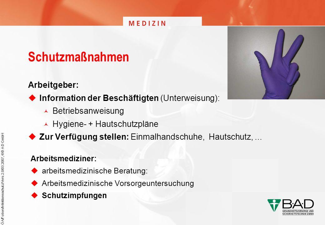 ÖA/Folien/Infektionsschutz/Vers.2.0/03.2007, © B·A·D GmbH Schutzmaßnahmen Arbeitgeber: Information der Beschäftigten (Unterweisung): Betriebsanweisung