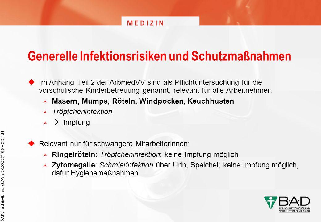 ÖA/Folien/Infektionsschutz/Vers.2.0/03.2007, © B·A·D GmbH Generelle Infektionsrisiken und Schutzmaßnahmen Im Anhang Teil 2 der ArbmedVV sind als Pflic