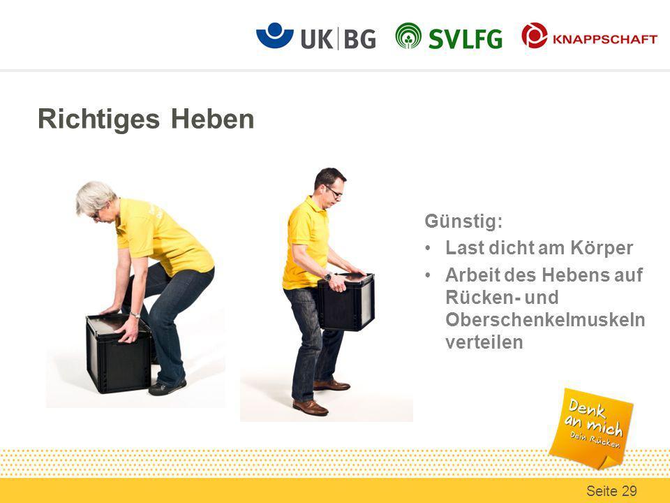 Richtiges Heben Seite 29 Günstig: Last dicht am Körper Arbeit des Hebens auf Rücken- und Oberschenkelmuskeln verteilen