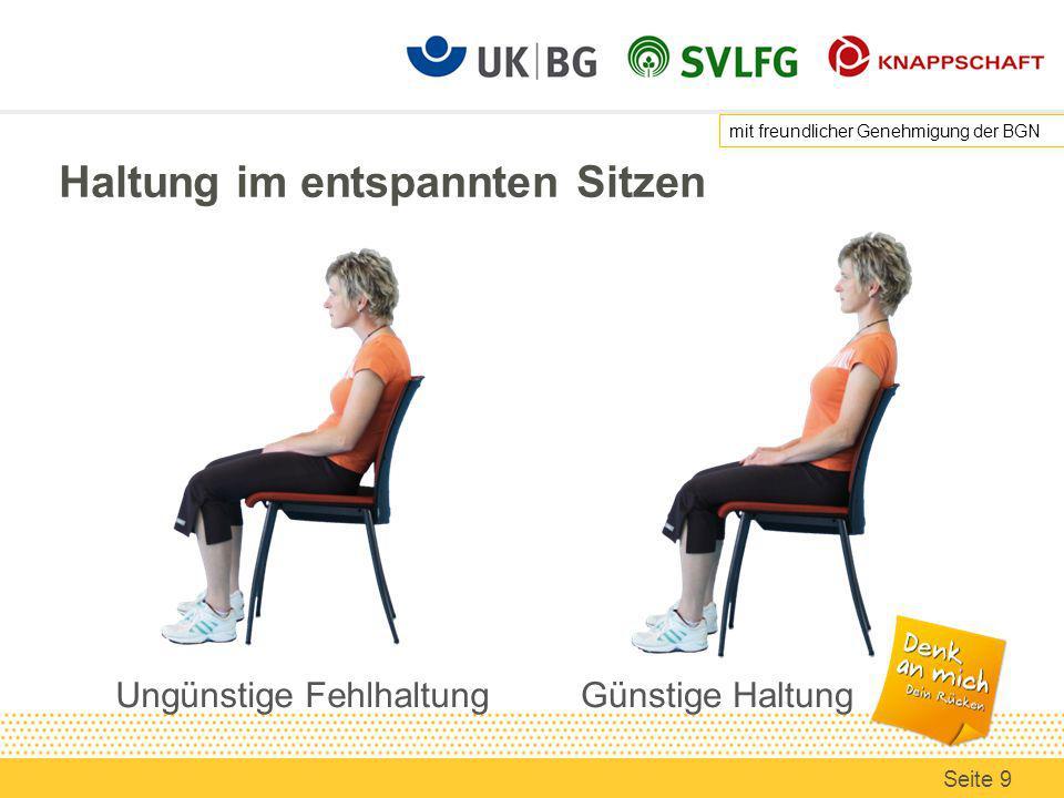 Haltung im entspannten Sitzen Ungünstige FehlhaltungGünstige Haltung mit freundlicher Genehmigung der BGN Seite 9