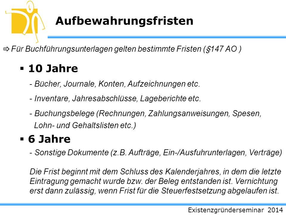 Existenzgründerseminar 2014 Aufbewahrungsfristen - Bücher, Journale, Konten, Aufzeichnungen etc. - Inventare, Jahresabschlüsse, Lageberichte etc. - Bu