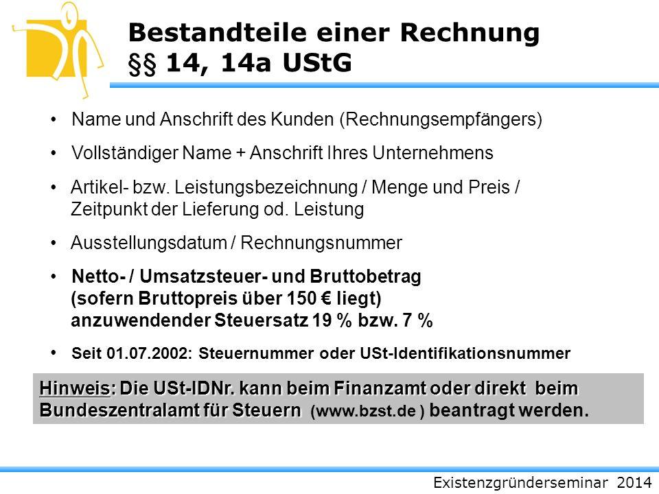 Existenzgründerseminar 2014 Bestandteile einer Rechnung §§ 14, 14a UStG Name und Anschrift des Kunden (Rechnungsempfängers) Vollständiger Name + Ansch