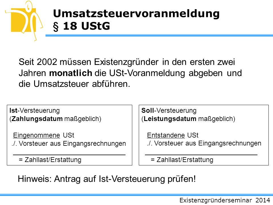 Existenzgründerseminar 2014 Umsatzsteuervoranmeldung § 18 UStG Seit 2002 müssen Existenzgründer in den ersten zwei Jahren monatlich die USt-Voranmeldu