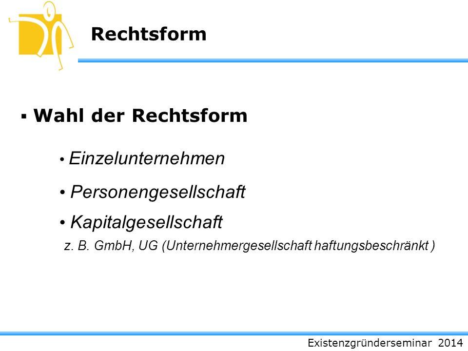 Existenzgründerseminar 2014 Rechtsform Wahl der Rechtsform Einzelunternehmen Personengesellschaft Kapitalgesellschaft z. B. GmbH, UG (Unternehmergesel