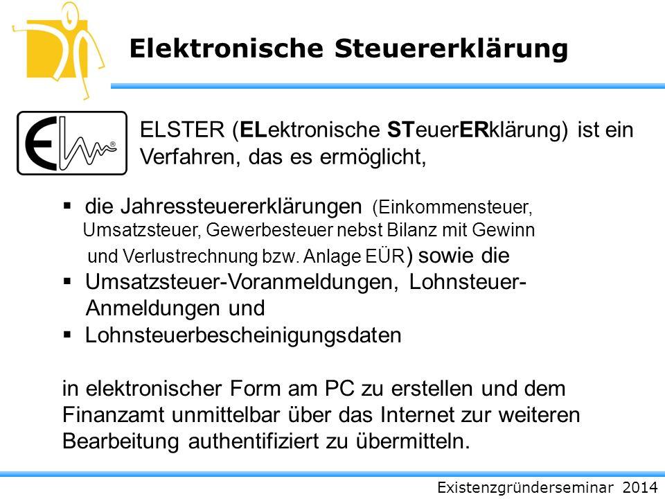 Existenzgründerseminar 2014 Elektronische Steuererklärung die Jahressteuererklärungen (Einkommensteuer, Umsatzsteuer, Gewerbesteuer nebst Bilanz mit G