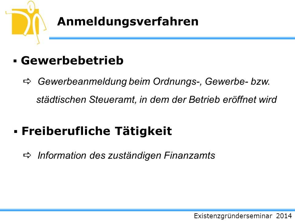 Existenzgründerseminar 2014 Anmeldungsverfahren Gewerbebetrieb Gewerbeanmeldung beim Ordnungs-, Gewerbe- bzw. städtischen Steueramt, in dem der Betrie