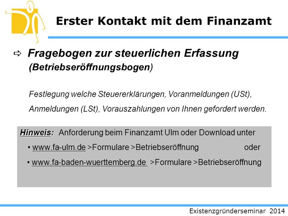 Existenzgründerseminar 2014 Erster Kontakt mit dem Finanzamt Fragebogen zur steuerlichen Erfassung (Betriebseröffnungsbogen) Festlegung welche Steuere