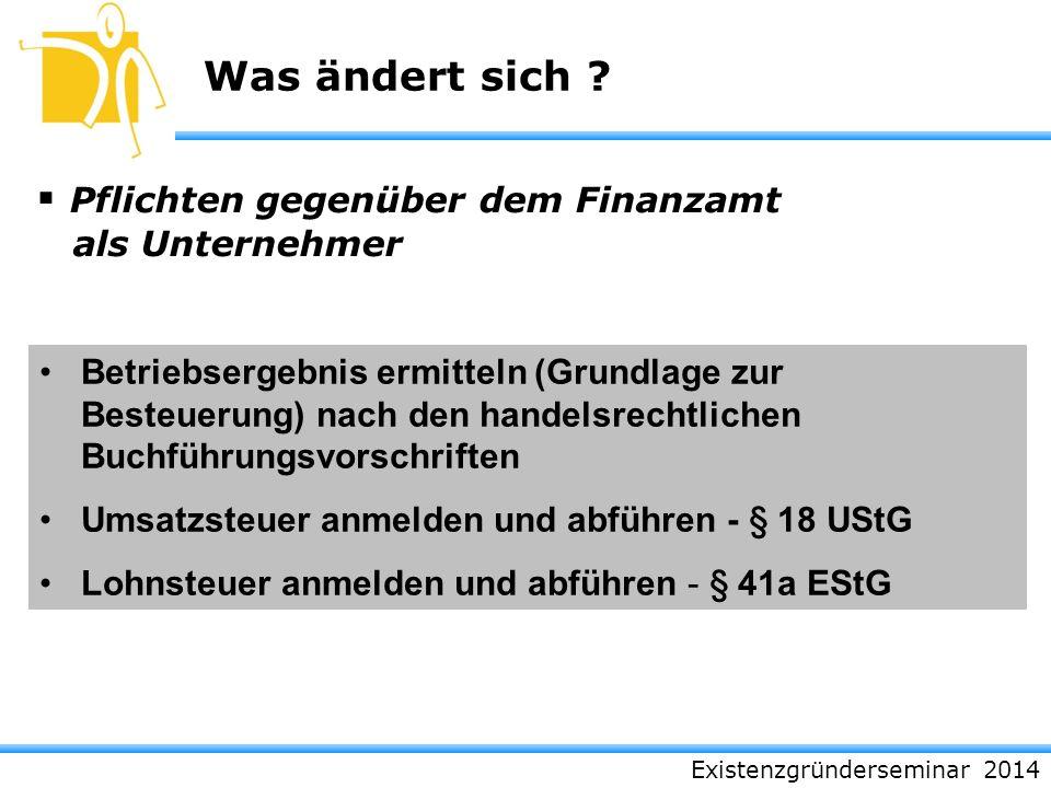 Existenzgründerseminar 2014 Was ändert sich ? Pflichten gegenüber dem Finanzamt als Unternehmer Betriebsergebnis ermitteln (Grundlage zur Besteuerung)