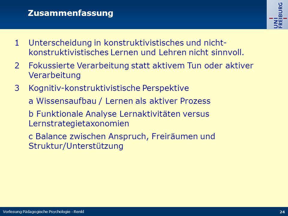 Vorlesung Pädagogische Psychologie - Renkl 24 1Unterscheidung in konstruktivistisches und nicht- konstruktivistisches Lernen und Lehren nicht sinnvoll