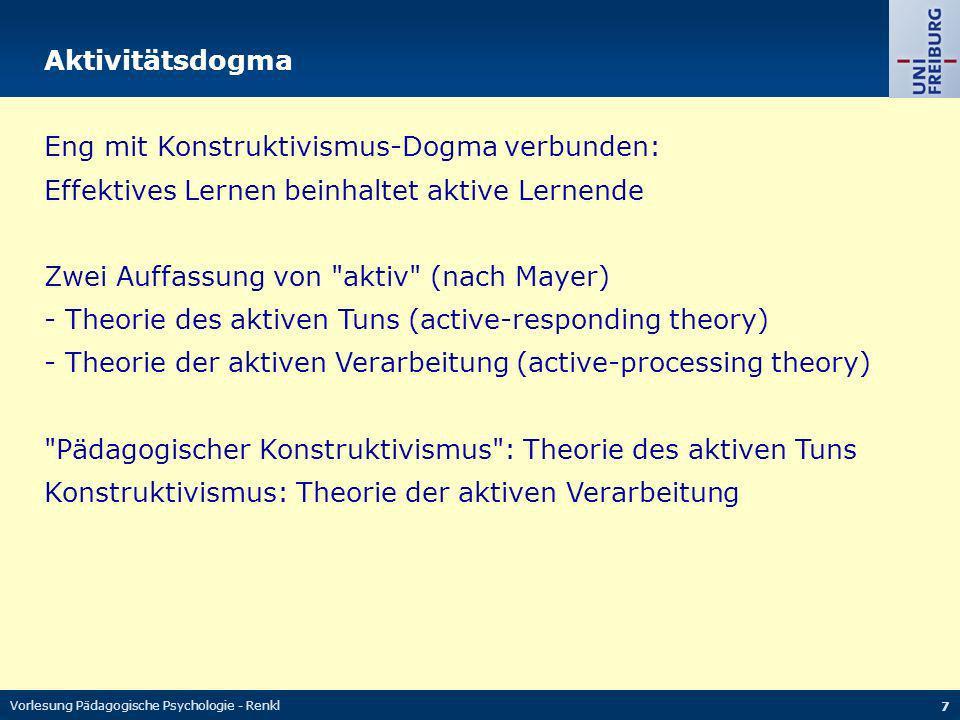Vorlesung Pädagogische Psychologie - Renkl 7 Eng mit Konstruktivismus-Dogma verbunden: Effektives Lernen beinhaltet aktive Lernende Zwei Auffassung vo