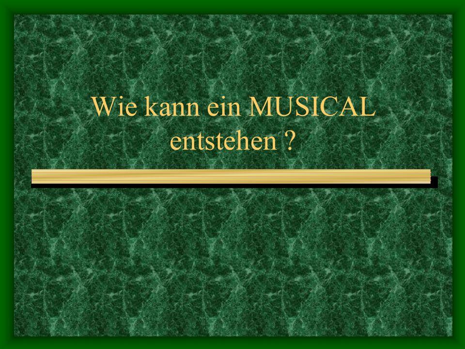 Wie kann ein MUSICAL entstehen ?