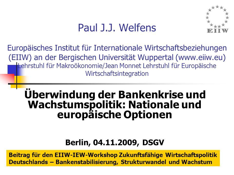 Paul J.J. Welfens Europäisches Institut für Internationale Wirtschaftsbeziehungen (EIIW) an der Bergischen Universität Wuppertal (www.eiiw.eu) Lehrstu