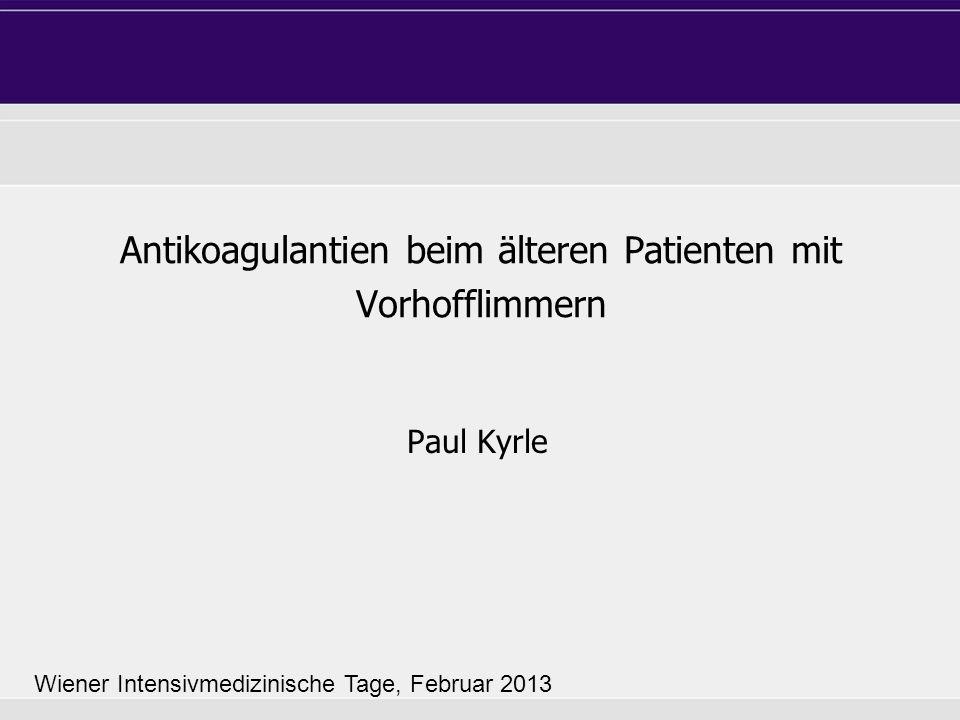 Antikoagulantien beim älteren Patienten mit Vorhofflimmern Paul Kyrle Wiener Intensivmedizinische Tage, Februar 2013