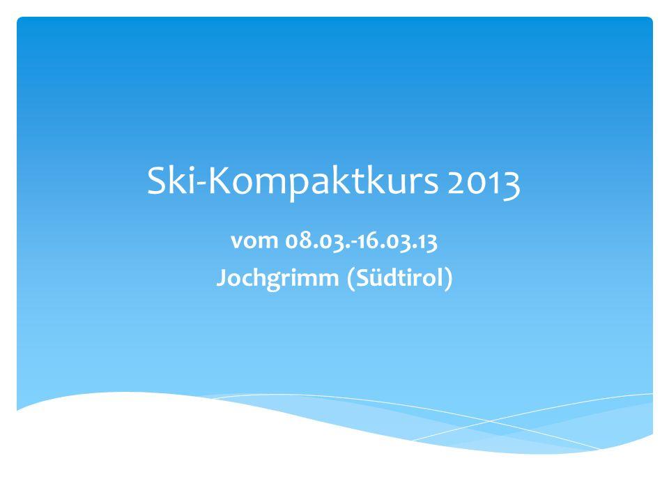 Ski-Kompaktkurs 2013 vom 08.03.-16.03.13 Jochgrimm (Südtirol)